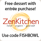 Zen Kitchen is open! Use code FISHBOWL for free dessert